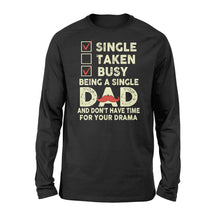 Load image into Gallery viewer, Single Taken Busy Being A Single Dad - Standard Long Sleeve Apparel S / Black
