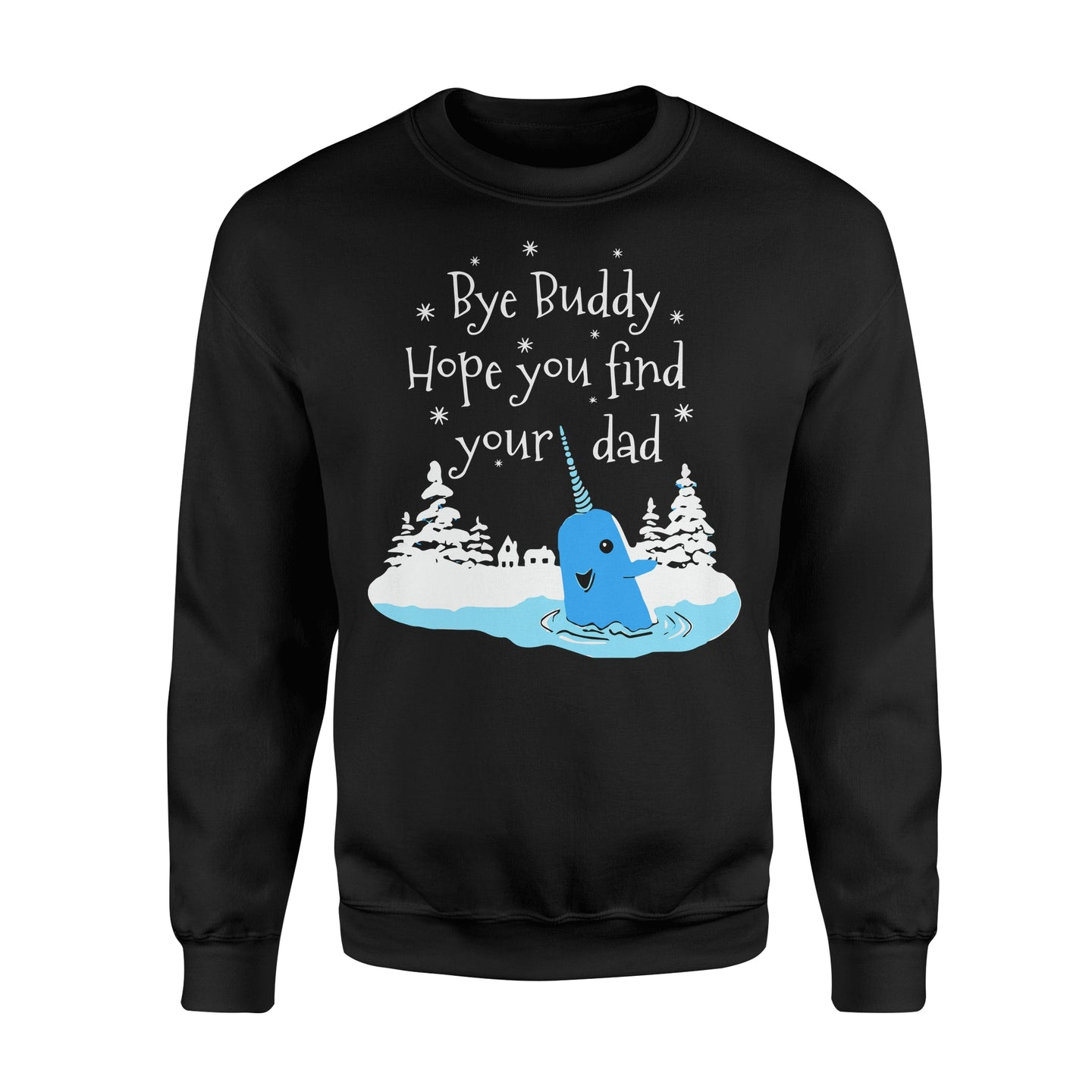 Bye Buddy Hope You Find Your Dad Narwhal - Standard Fleece Sweatshirt Apparel S / Black