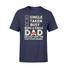 Load image into Gallery viewer, Single Taken Busy Being A Single Dad - Standard T-shirt Apparel S / Navy