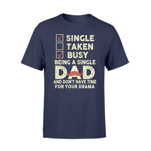 Single Taken Busy Being A Single Dad - Standard T-shirt Apparel S / Navy