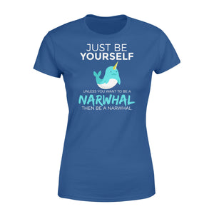 You Want To Be A Narwhal - Standard Women's T-shirt Apparel XS / Royal
