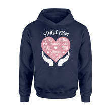Load image into Gallery viewer, Single Mom If You Think My Hands Are Full You Should See My Heart - Standard Hoodie