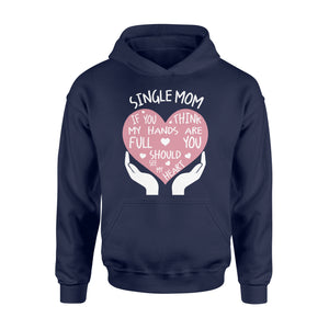 Single Mom If You Think My Hands Are Full You Should See My Heart - Standard Hoodie