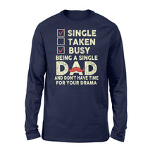 Load image into Gallery viewer, Single Taken Busy Being A Single Dad - Standard Long Sleeve Apparel S / Navy