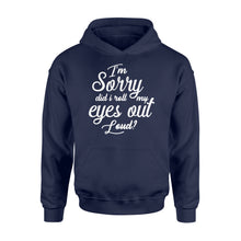 Load image into Gallery viewer, I'm Sorry Did I Roll My Eyes Out Loud - Standard Hoodie Apparel S / Navy