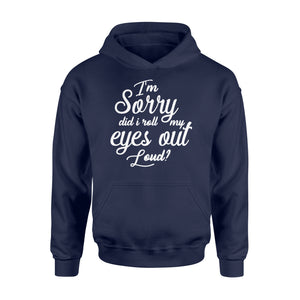 I'm Sorry Did I Roll My Eyes Out Loud - Standard Hoodie Apparel S / Navy