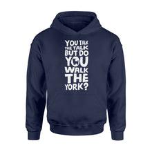 Load image into Gallery viewer, You Talk The Talk But Do You Walk The York - Standard Hoodie Apparel S / Navy