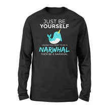 Load image into Gallery viewer, You Want To Be A Narwhal - Standard Long Sleeve Apparel S / Black