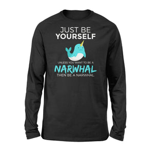 You Want To Be A Narwhal - Standard Long Sleeve Apparel S / Black