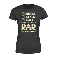 Load image into Gallery viewer, Single Taken Busy Being A Single Dad - Standard Women's T-shirt Apparel XS / Black