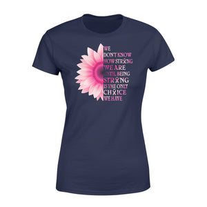 Strong Is The Only Choice We Have Breast Cancer Awareness - Standard Women's T-shirt