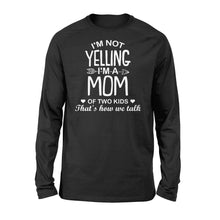 Load image into Gallery viewer, I'm Not Yelling I'm A Mom Of Two Kids - Standard Long Sleeve Apparel S / Black