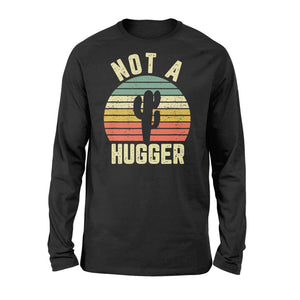 Funny Not A Hugger Cactus - Standard Long Sleeve