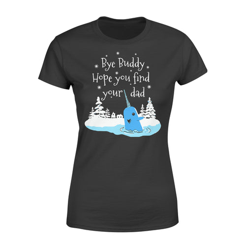Bye Buddy Hope You Find Your Dad Narwhal - Standard Women's T-shirt Apparel XS / Black
