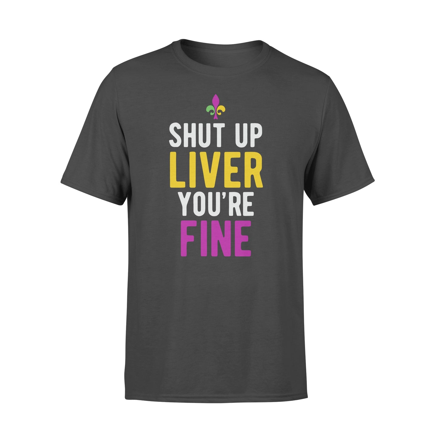 Mardi Gras Shirt Shut Up Liver You're Fine - Standard T-shirt Apparel S / Black