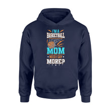 Load image into Gallery viewer, I'm A Basketball Mom Need I Say More - Standard Hoodie Apparel S / Navy