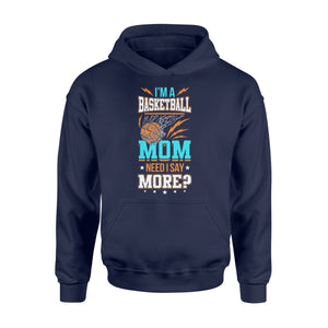 I'm A Basketball Mom Need I Say More - Standard Hoodie Apparel S / Navy
