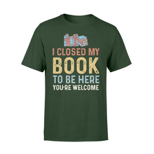 Load image into Gallery viewer, Funny I Closed My Book To Be Here - Standard T-shirt Apparel S / Forest