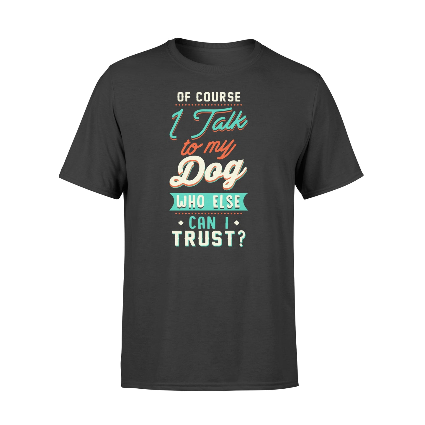 Of Course I Talk To My Dog - Standard T-shirt Apparel S / Black