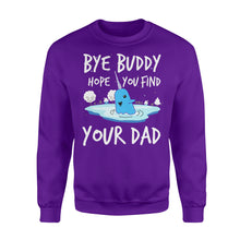 Load image into Gallery viewer, Bye Buddy Hope you find your dad - Standard Fleece Sweatshirt Apparel S / Purple