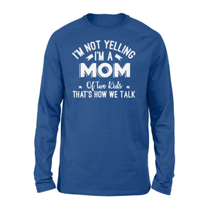 I'm Not Yelling I'm A Mom Of Two Kids Thats How We Talk - Standard Long Sleeve Apparel S / Royal