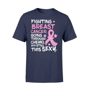 Fighting Breast Cancer Going Through Chemo and Still This Sexy - Standard T-shirt Apparel S / Navy