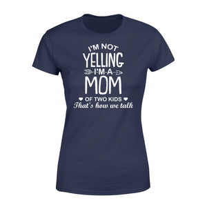 I'm Not Yelling I'm A Mom Of Two Kids - Standard Women's T-shirt Apparel XS / Navy
