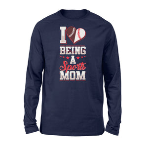 I Love Being A Sports Mom Birthday Gift - Standard Long Sleeve Apparel S / Navy