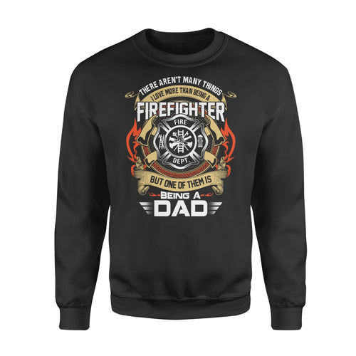 There Aren't Many Things I Love More Than Being A Firefighter - Standard Fleece Sweatshirt Apparel S / Black