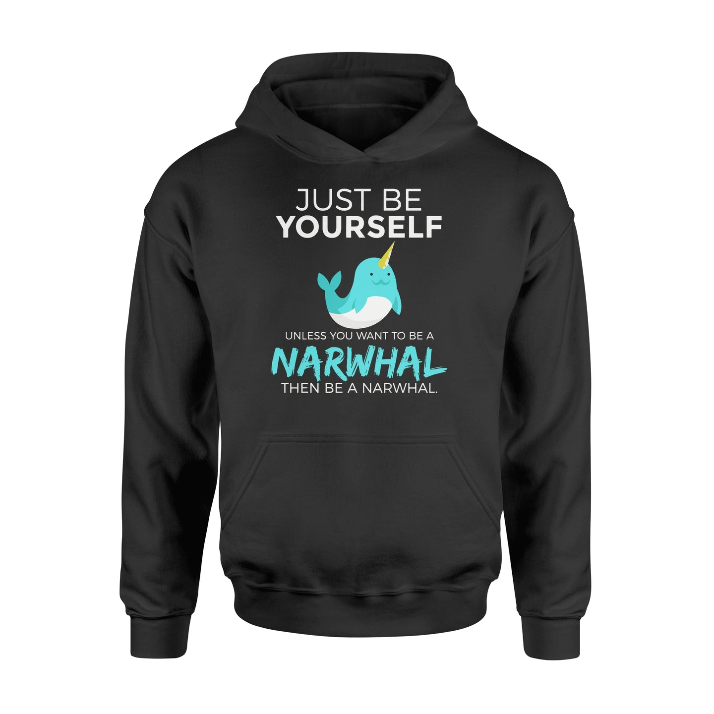 You Want To Be A Narwhal - Standard Hoodie Apparel S / Black