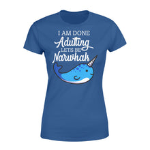 Load image into Gallery viewer, I Am Done Adulting Lets Be Narwhals - Standard Women's T-shirt Apparel XS / Royal