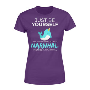 Just Be Yourself Unless You Want To Be A Narwhal - Standard Women's T-shirt Apparel XS / Purple
