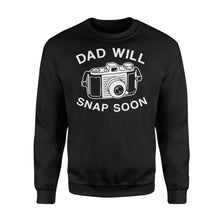Load image into Gallery viewer, Dad Will Snap Soon Premium Fleece Sweatshirt Apparel S / Black