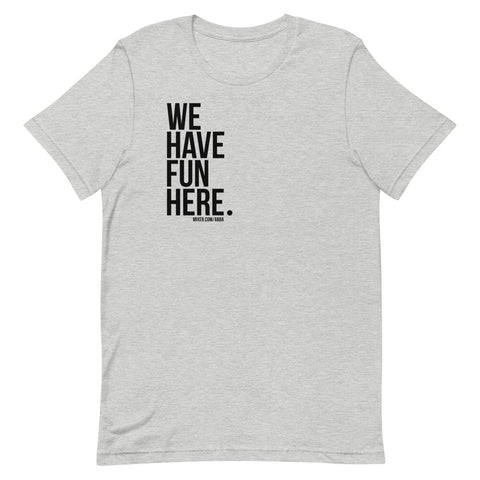 We Have Fun Here T-Shirt
