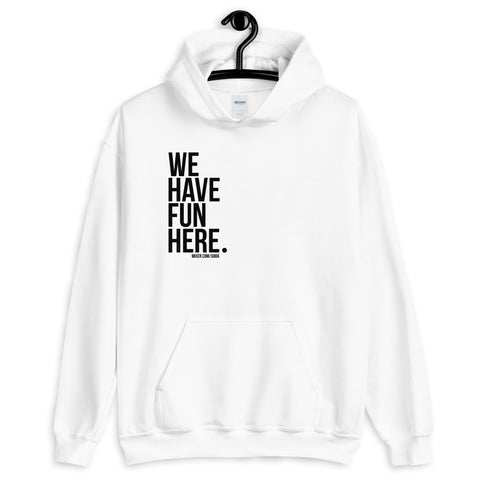 We Have Fun Here Hoodie