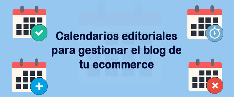 Calendarios editoriales para gestionar el blog de tu ecommerce