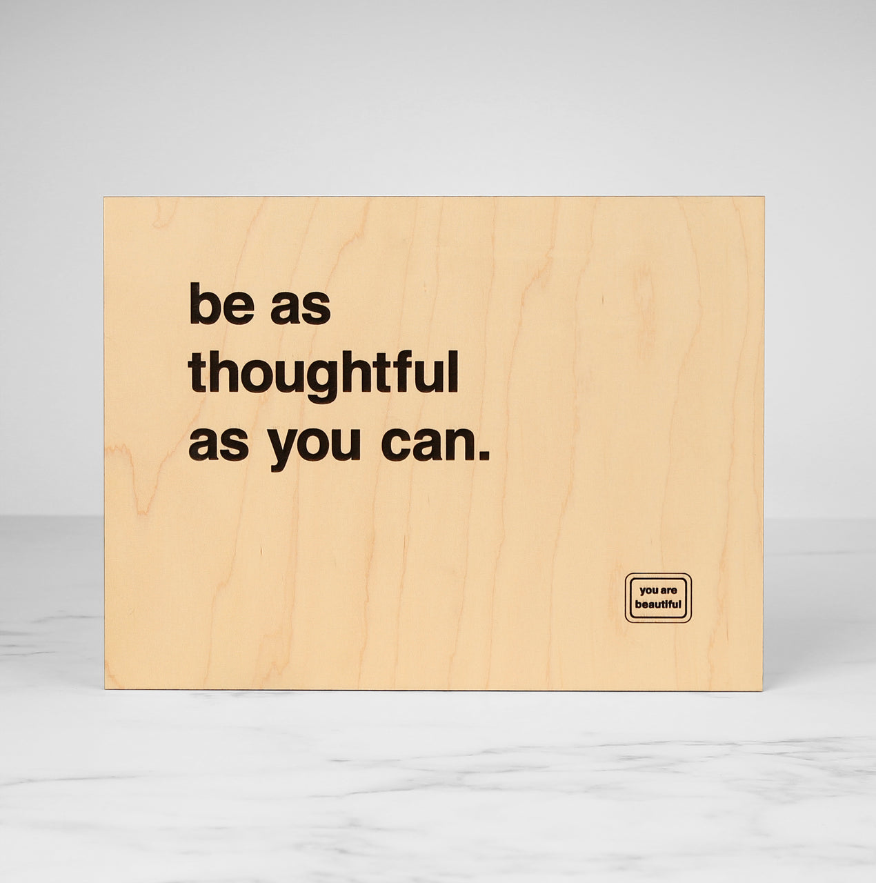 Be As Thoughtful As You Can - Wood Poster