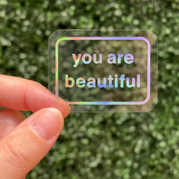 You Are Beautiful Clear Classic Holographic Stickers