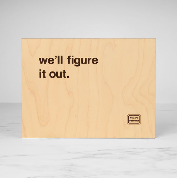 We'll Figure This Out - Wood Poster