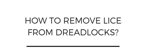 How to remove lice from dreadlocks?