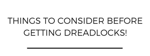 Things to consider before getting dreadlocks!