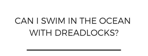 Can I swim in the ocean with dreadlocks?