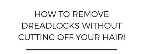 How to remove dreadlocks without cutting off your hair!