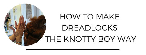 how to make dreadlocks the knotty boy way