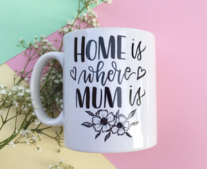 "Mug ""HOME is WHERE MUM is"""
