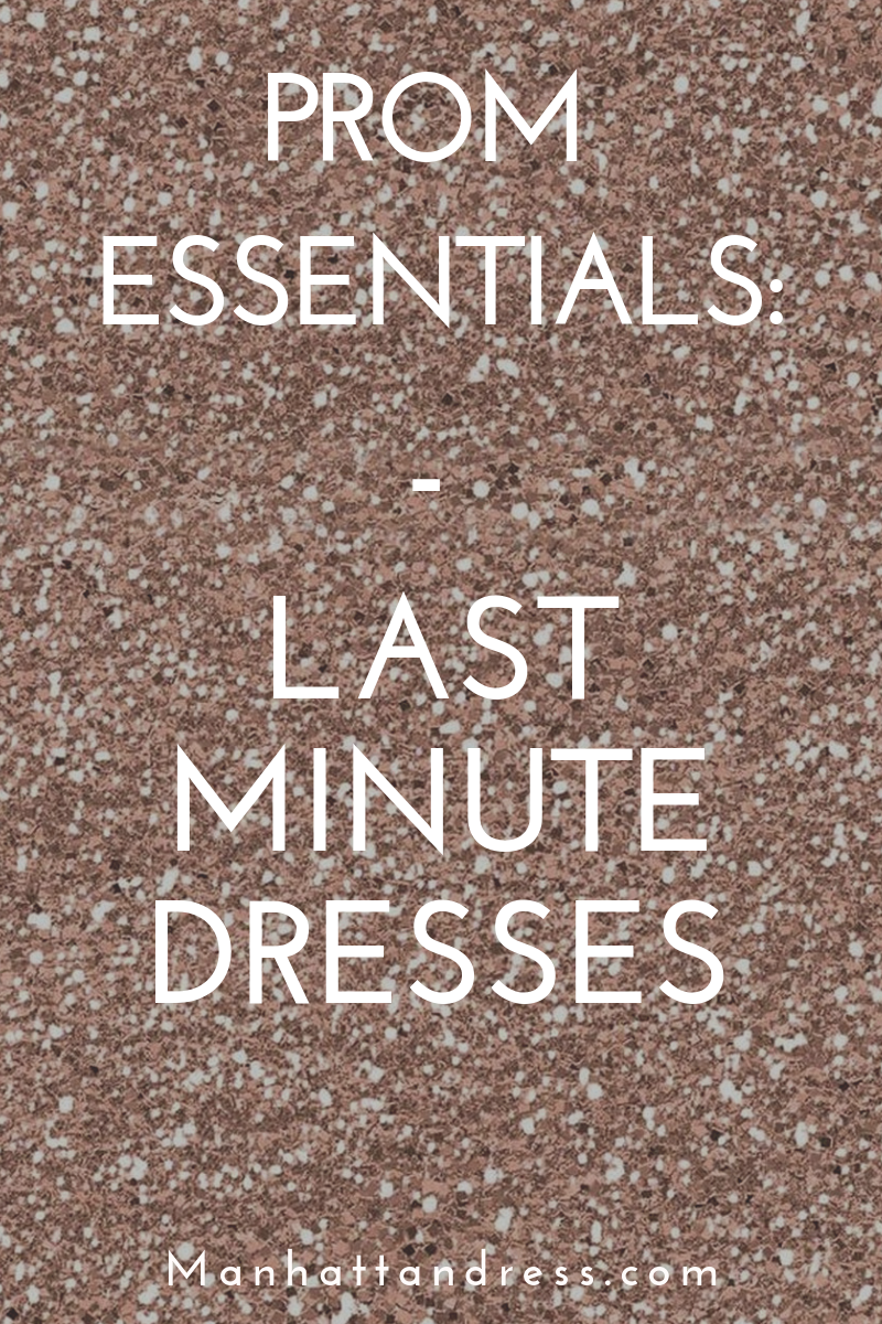 Prom Essentials: Last Minute Dresses