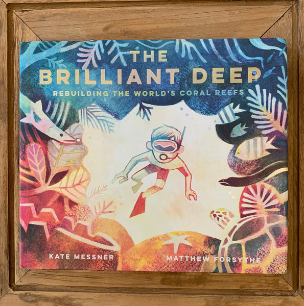 The Brilliant Deep - Rebuilding The World's Coral Reefs Book