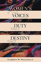 Womens Voices of Duty and Destiny: Religious Speeches Transcending Gender