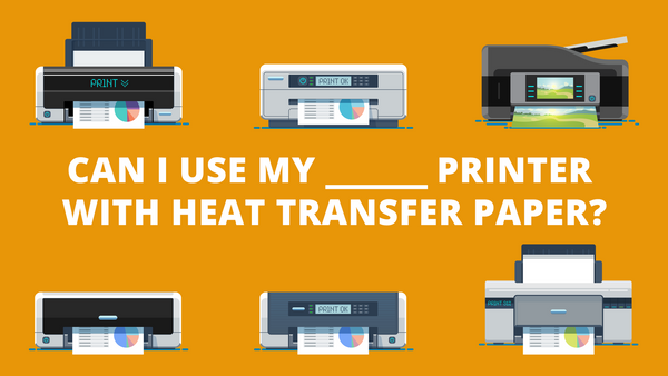 Can I Use My Printer With Heat Transfer Paper?