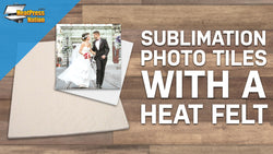 Using A Heat Felt With Sublimation Tiles